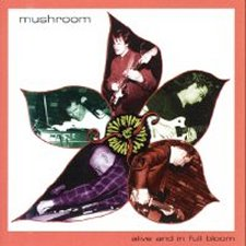 Mushroom - Alive and in Full Bloom