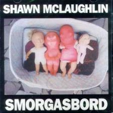 Shawn McLaughlin - Smorgasboard
