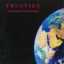 Trusties - We Just Want To Rule The World