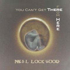 Neil Lockwood -<BR>You Can't Get There From Here