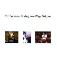 Tim Burness - Finding New Ways To Love