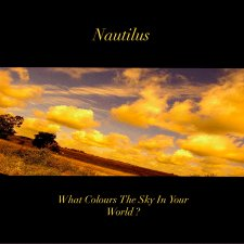 Nautilus - What Colours The Sky In Your World?
