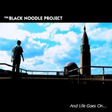 The Black Noodle Project - And Life Goes On…