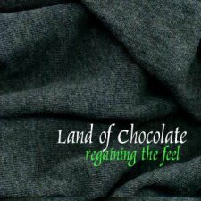 Land Of Chocolate – Regaining The Feel