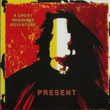 Present - A Great Inhumane Adventure