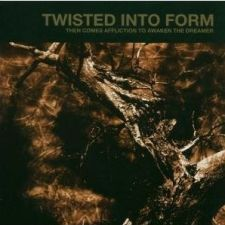 Twisted Into Form - Then Comes Afflication To Awaken The Dreamer