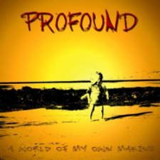 Profound – A World Of My Own Making