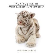 Jack Foster III– Tame Until Hungry