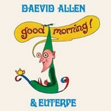 Daevid Allen & Euterpe – Good Morning