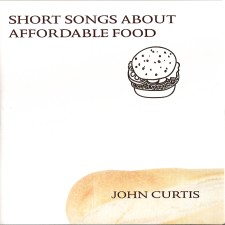 John Curtis - Short Songs About Affordable Food