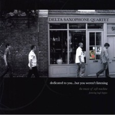 Delta Saxophone Quartet - Dedicated To You, But You Weren't Listening
