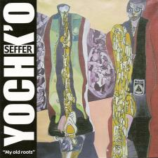 Yochk'o Seffer – My Old Roots