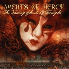 Agents Of Mercy – The Fading Ghosts Of Twilight