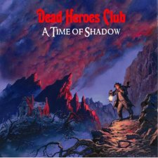 Dead Heroes Club - A Time Of Shadows