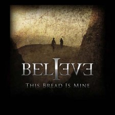 Believe – This Bread Is Mine
