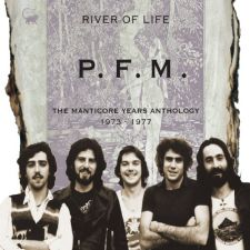 P.F.M. – River Of Life ~ The Manticore Years Anthology • 1973 -1977