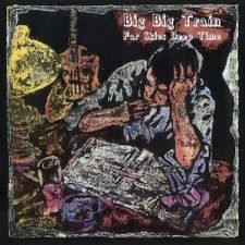 Big Big Train - Far Skies Deep Time [EP]