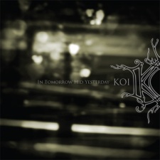 Koi – In Tomorrow Hid Yesterday