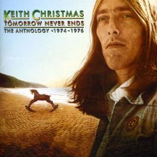 Keith Christmas - Tomorrow Never Ends: The Anthology 1974-1976