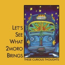 These Curious Thoughts – Let's See What 2moro Brings