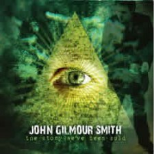 John Gilmour Smith - The Story We've Been Sold