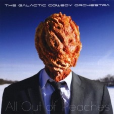 The Galactic Cowboy Orchestra - All Out Of Peaches