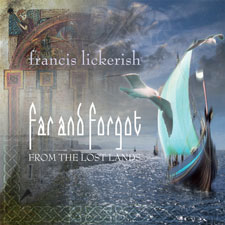 Francis Lickerish - Far And Forgot, From The Lost Lands