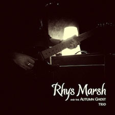 Rhys Marsh and the Autumn Ghost - Trio