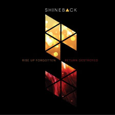 Shineback - Rise  Up Forgotten, Return Destroyed