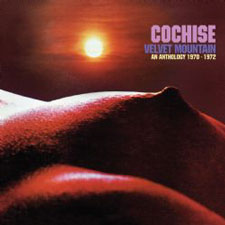 Cochise - Velvet Mountain ~ An Anthology 1970 - 1972