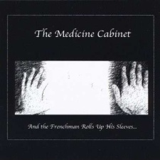 The Medicine Cabinet - And the Frenchman Rolls Up His Sleeves