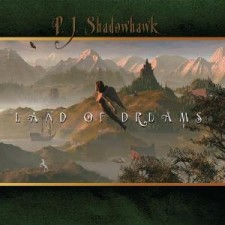 P.J. Shadowhawk - Land Of Dreams