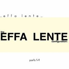 Effa Lente - The Effa Lente Configuration: Parts 1-4