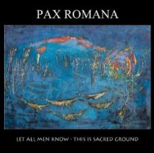 Pax Romana - Let All Men Know - This is Sacred Ground