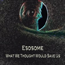 Esosome - What We Thought Would Save Us
