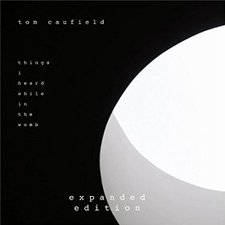 Tom Caufield - Things I Heard While in the Womb