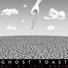 Ghost Toast - Out Of This World