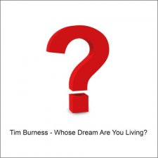 Tim Burness - Whose Dream Are You Living?