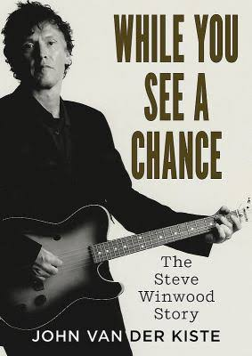 John Van der Kiste - While You See A Chance: The Steve Winwood Story
