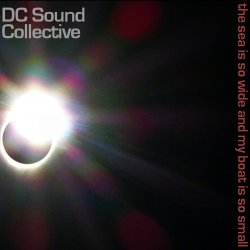 DC Sound Collective - The Sea Is So Wide And My Boat Is So Small