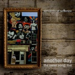Servants Of Science - Another Day - The Swan Song: Live