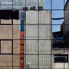 Matt Baber - Suite For Piano And Electronics