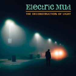 Electric Mud - The Deconstruction Of Light