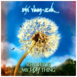 Phi Yaan-Zek - Reality Is My Plaything