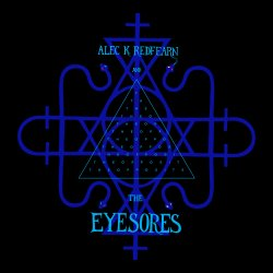 Alec K. Redfearn And The Eyesores - The Opposites