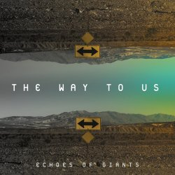 Echoes of Giants - The Way To Us