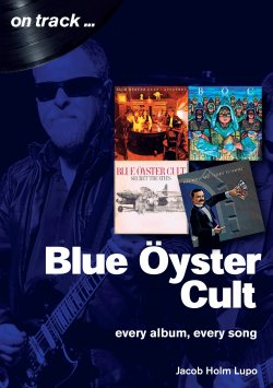 Jacob Holm-Lupo - On Track... Blue Öyster Cult: Every Album, Every Song