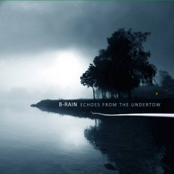 B-Rain - Echoes From The Undertow