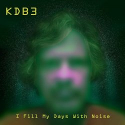 KDB3 - I Fill My Days With Noise