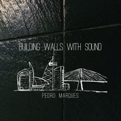Pedro Marques - Building Walls With Sound